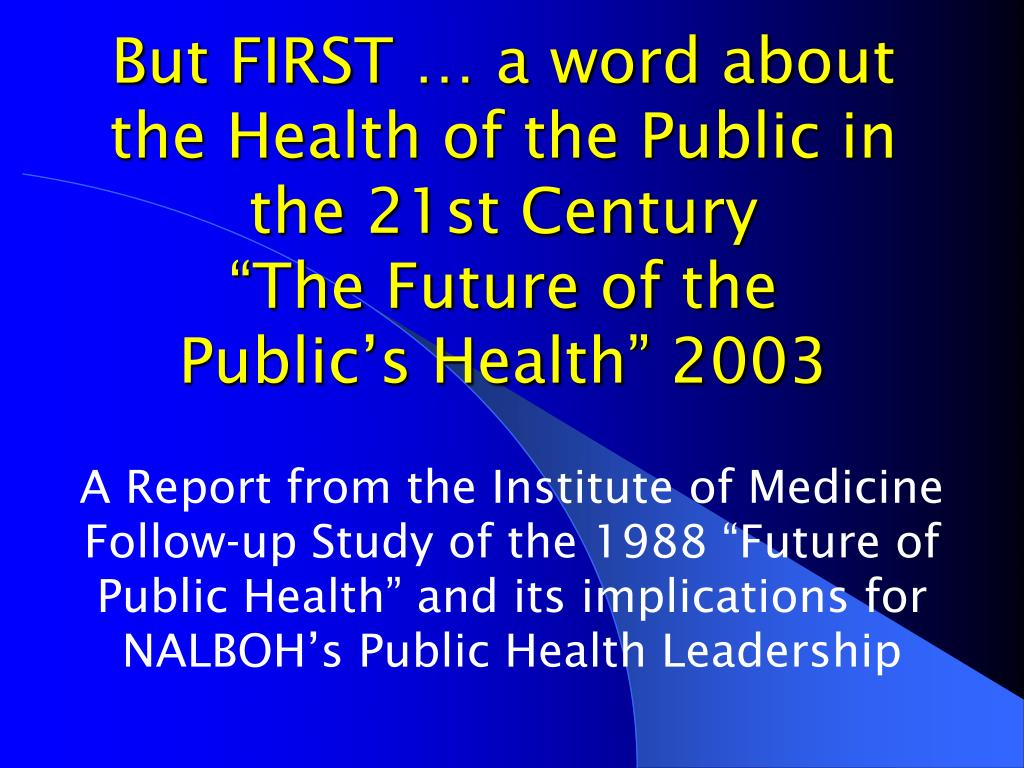But FIRST … a word about the Health of the Public in the 21st Century