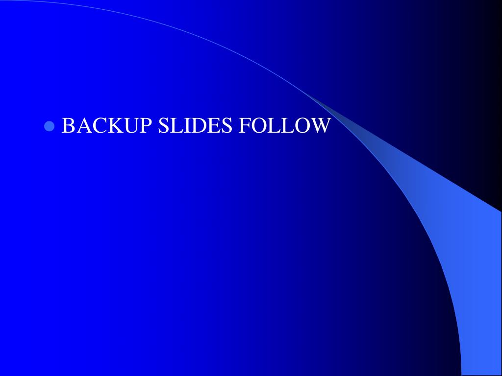 BACKUP SLIDES FOLLOW