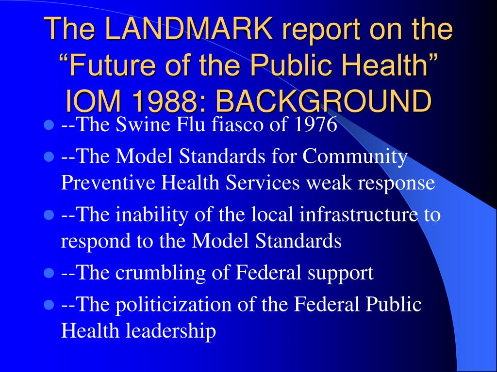 "The LANDMARK report on the ""Future of the Public Health"" IOM 1988: BACKGROUND"