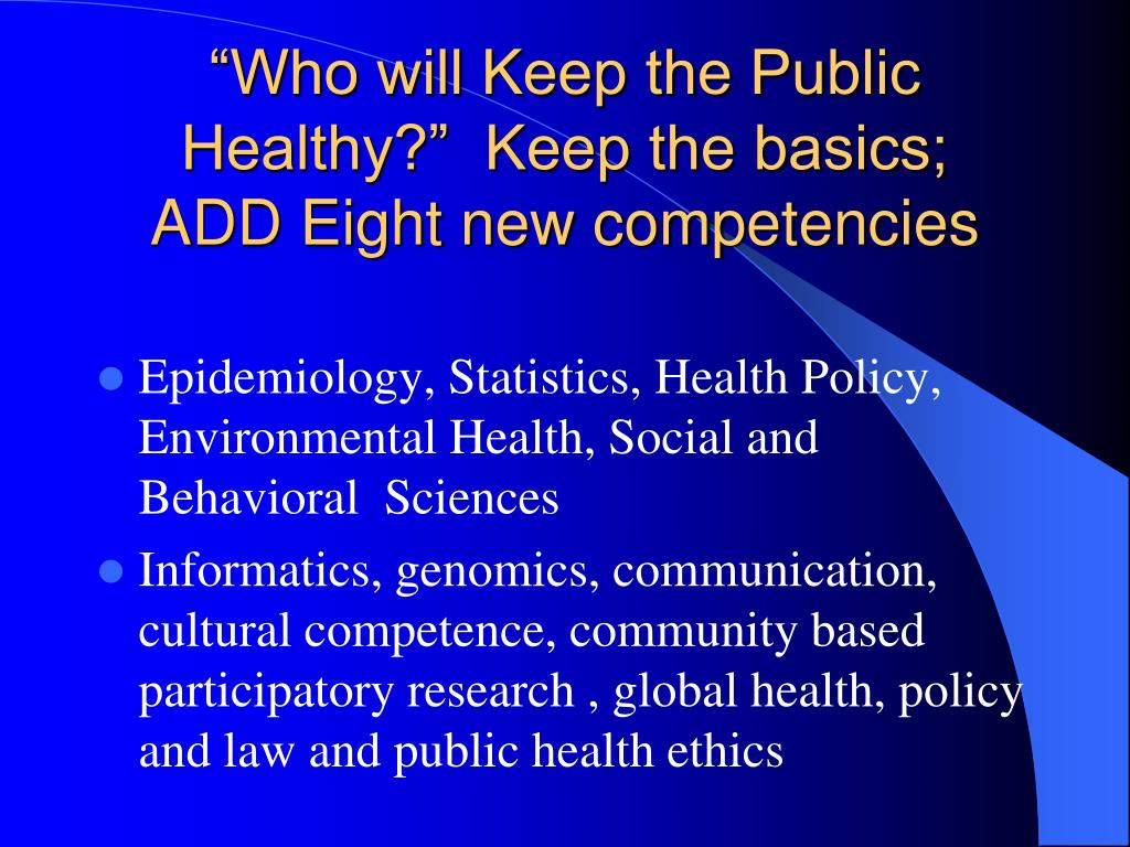 """Who will Keep the Public Healthy?""  Keep the basics;    ADD Eight new competencies"