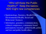 who will keep the public healthy keep the basics add eight new competencies