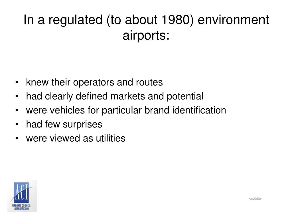 In a regulated (to about 1980) environment airports: