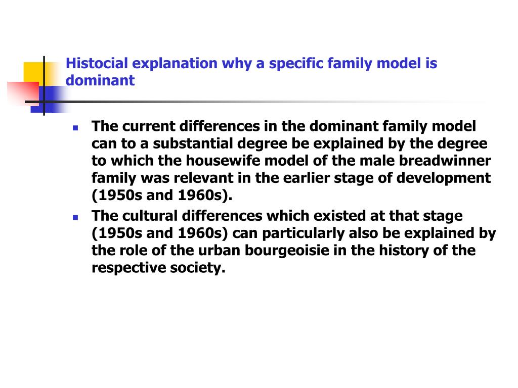 Histocial explanation why a specific family model is dominant
