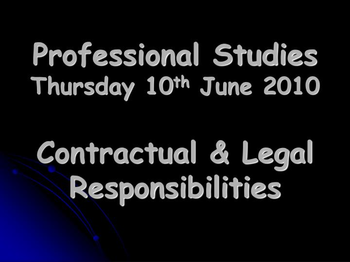 Professional studies thursday 10 th june 2010 contractual legal responsibilities