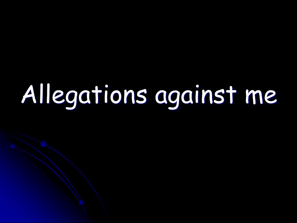 Allegations against me