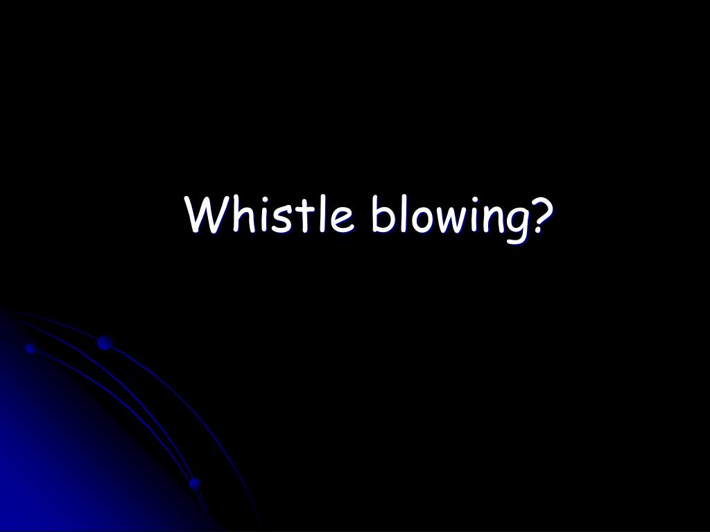 Whistle blowing?