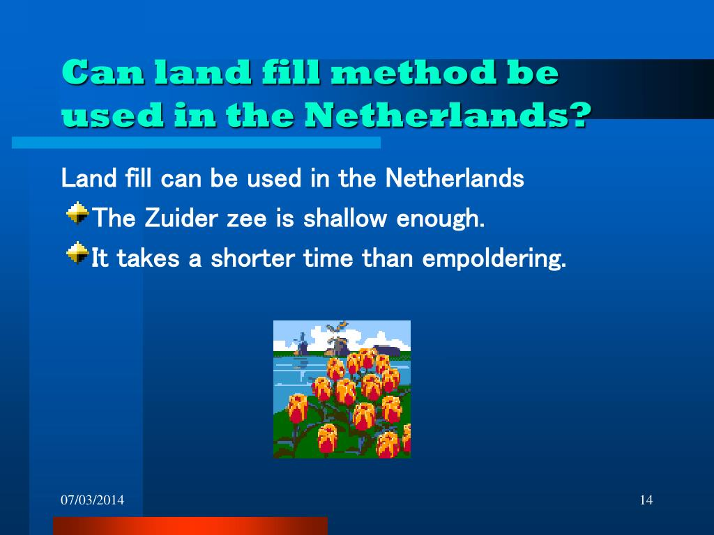 Can land fill method be used in the Netherlands?