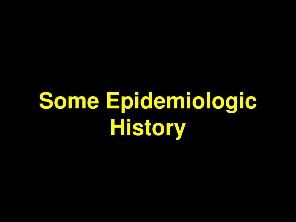 Some Epidemiologic History