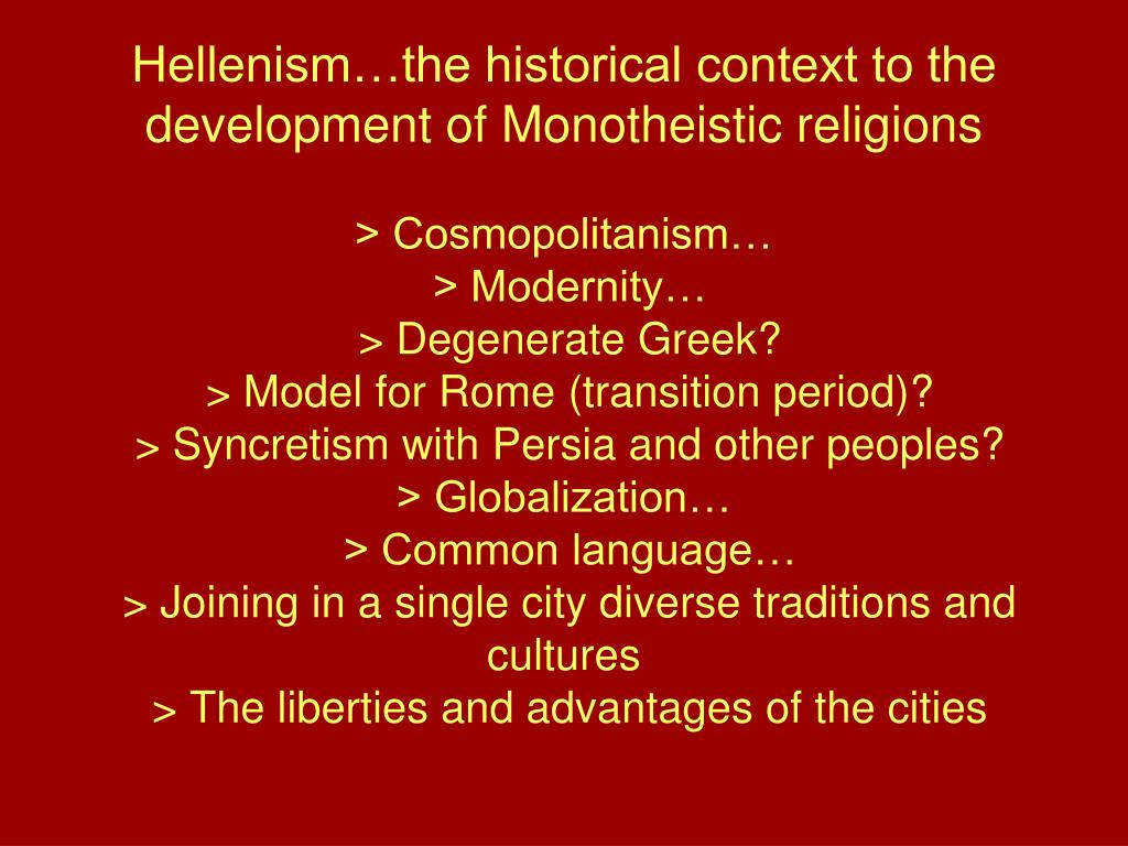 Hellenism…the historical context to the development of Monotheistic religions