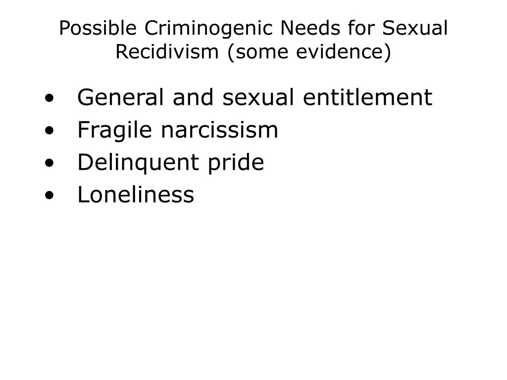 Possible Criminogenic Needs for Sexual Recidivism (some evidence)