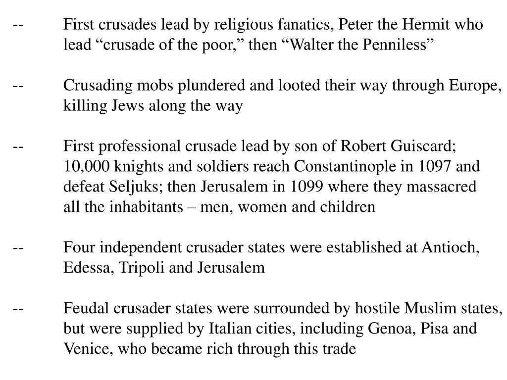 --	First crusades lead by religious fanatics, Peter the Hermit who