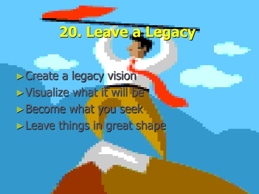 20. Leave a Legacy