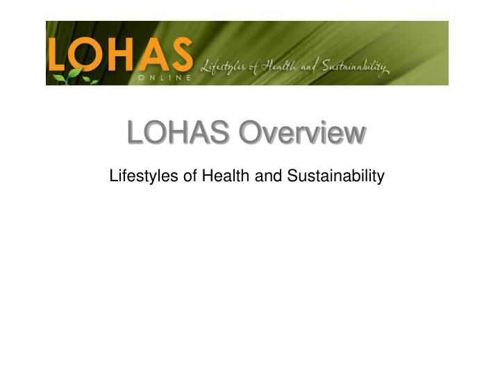 Lohas overview l.jpg