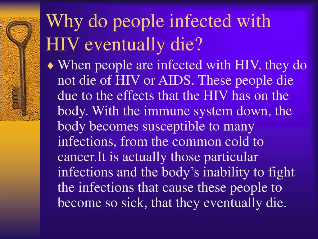 Why do people infected with HIV eventually die?