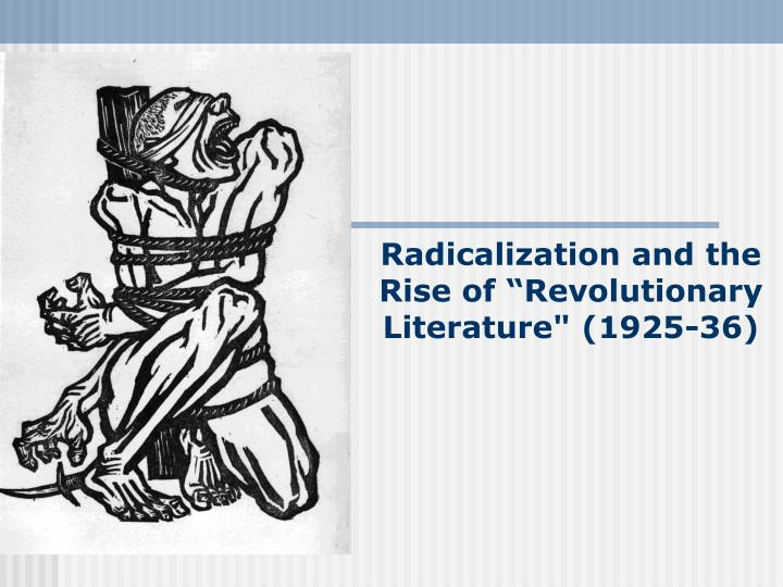 Radicalization and the rise of revolutionary literature 1925 36