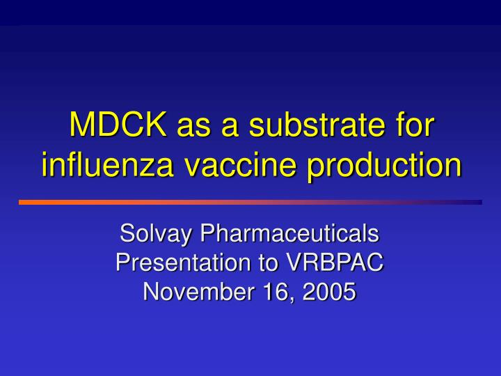 MDCK as a substrate for influenza vaccine production