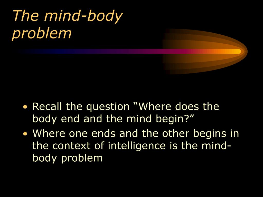 essays on the mind body problem The mind–body problem in philosophy examines the relationship between mind and matter, and in particular the relationship between consciousness and the brain we must no more ask whether the soul and body are one than ask whether the wax and the figure impressed on it are one the descartian .