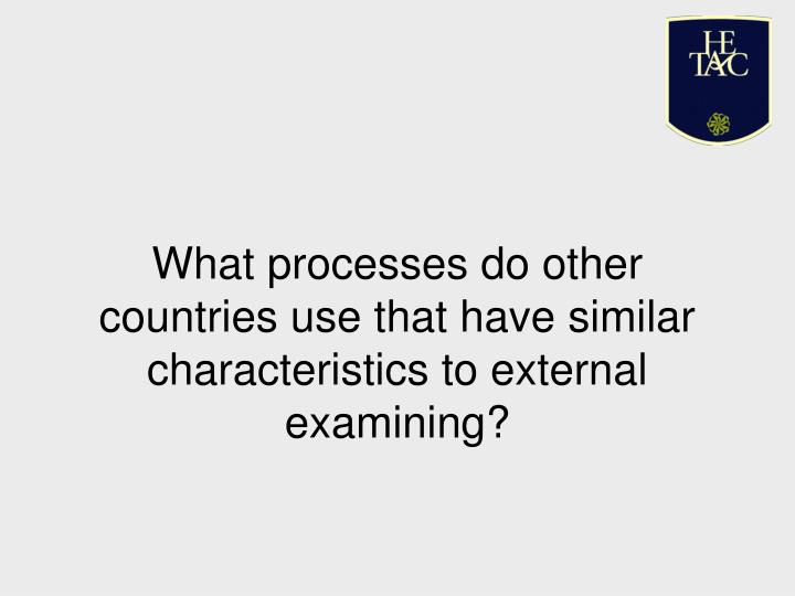 What processes do other countries use that have similar characteristics to external examining?