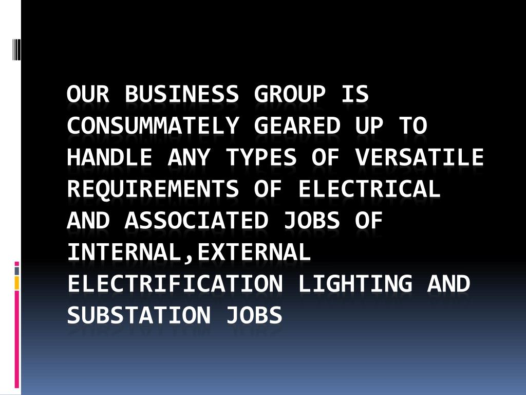 Our Business Group is consummately geared up to handle any types