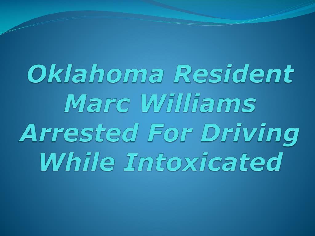 Oklahoma Resident Marc Williams Arrested For Driving While Intoxicated