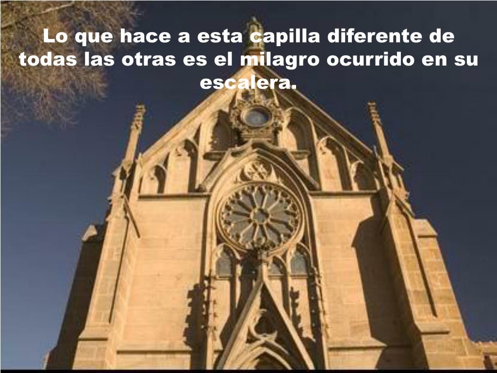 Lo que hace a esta capilla diferente de todas las otras es el milagro ocurrido e