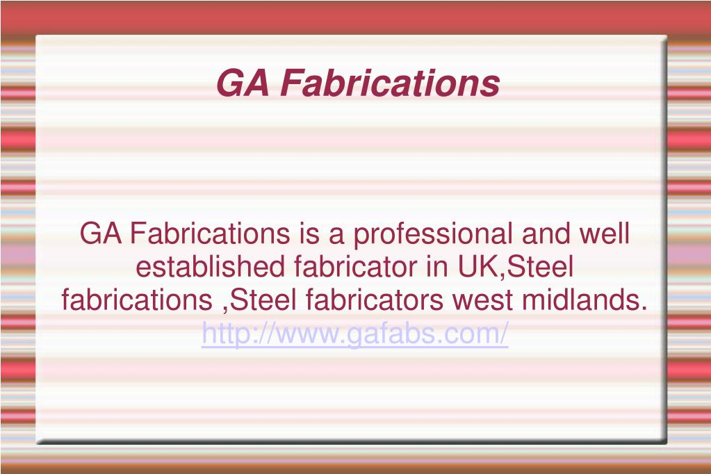 GA Fabrications is a professional and well established fabricator in UK,Steel fabrications ,Steel fabricators west midlands.