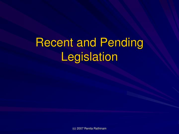 Recent and Pending Legislation