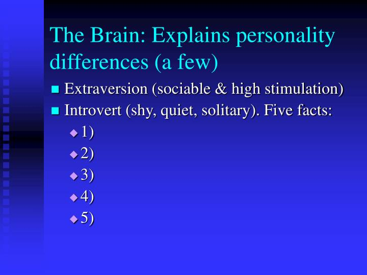 The Brain: Explains personality differences (a few)