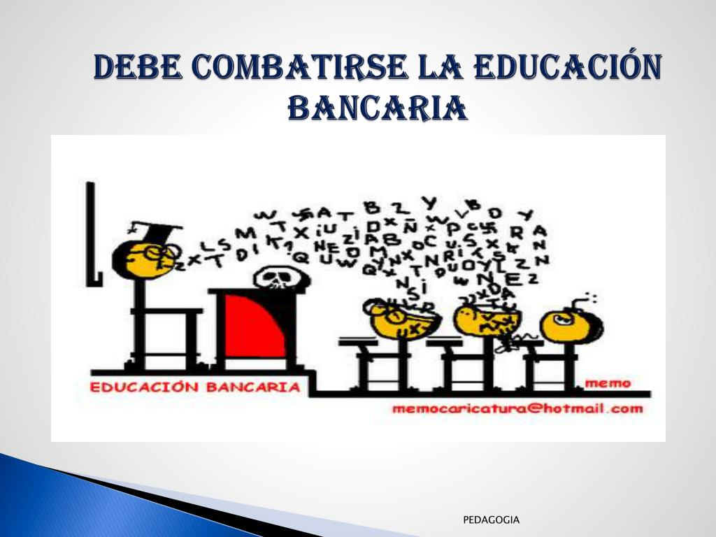 DEBE COMBATIRSE LA EDUCACIÓN BANCARIA