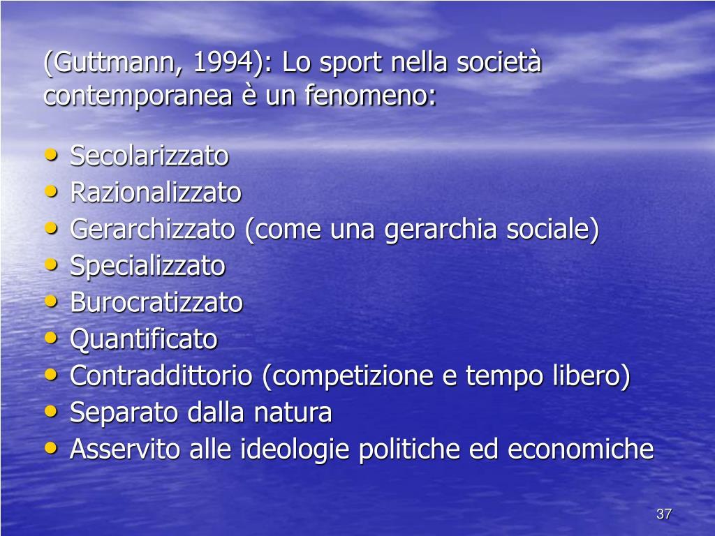 (Guttmann, 1994): Lo sport nella società contemporanea è un fenomeno: