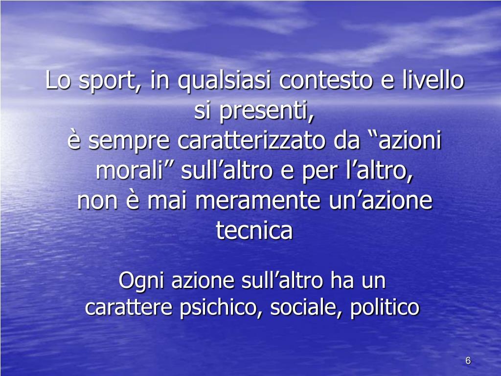 Lo sport, in qualsiasi contesto e livello si presenti,