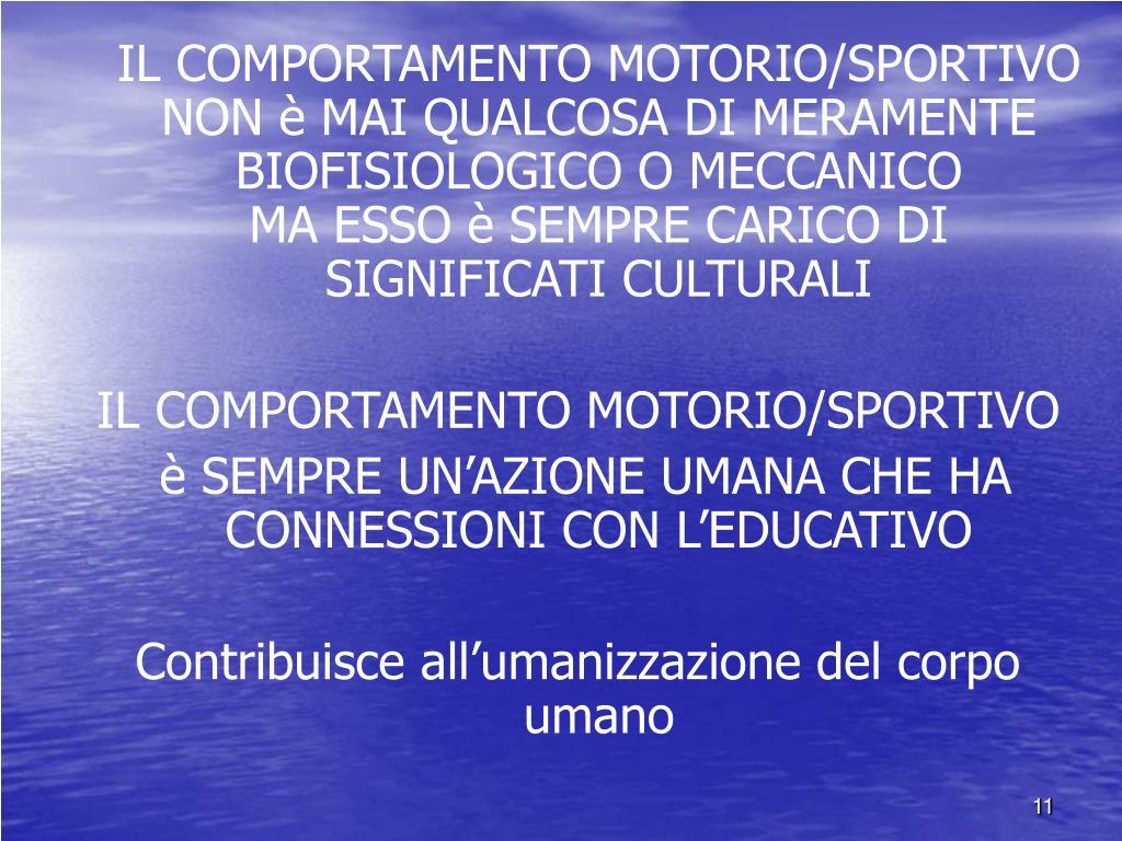 IL COMPORTAMENTO MOTORIO/SPORTIVO NON è MAI QUALCOSA DI MERAMENTE BIOFISIOLOGICO O MECCANICO