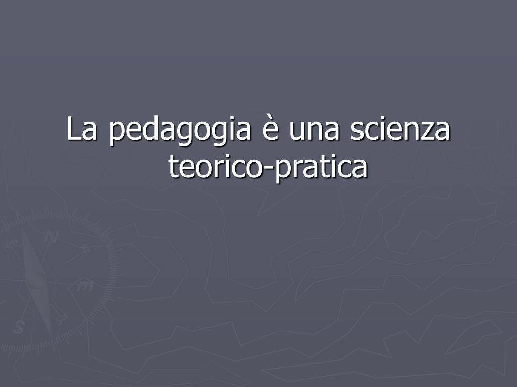 La pedagogia è una scienza teorico-pratica