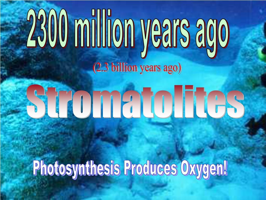 2300 million years ago
