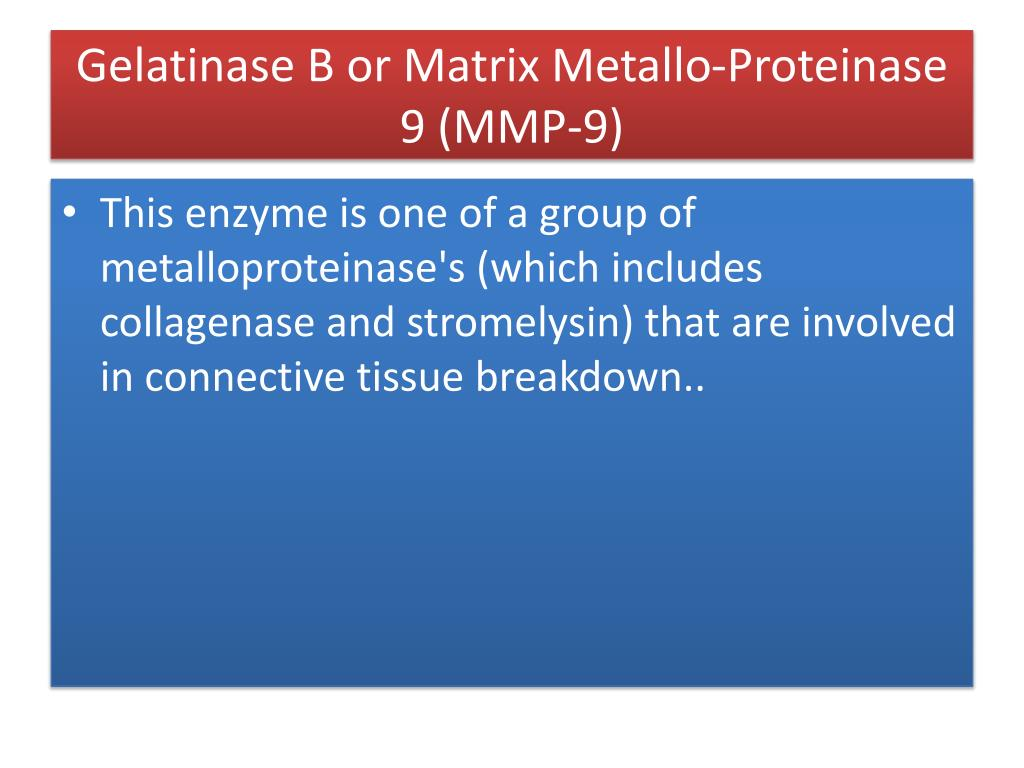 Gelatinase B or Matrix Metallo-Proteinase 9 (MMP-9)