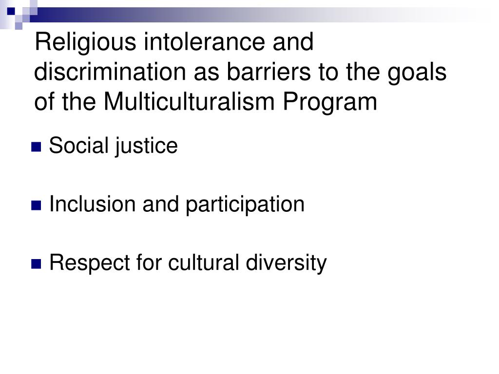 Religious intolerance and discrimination as barriers to the goals of the Multiculturalism Program