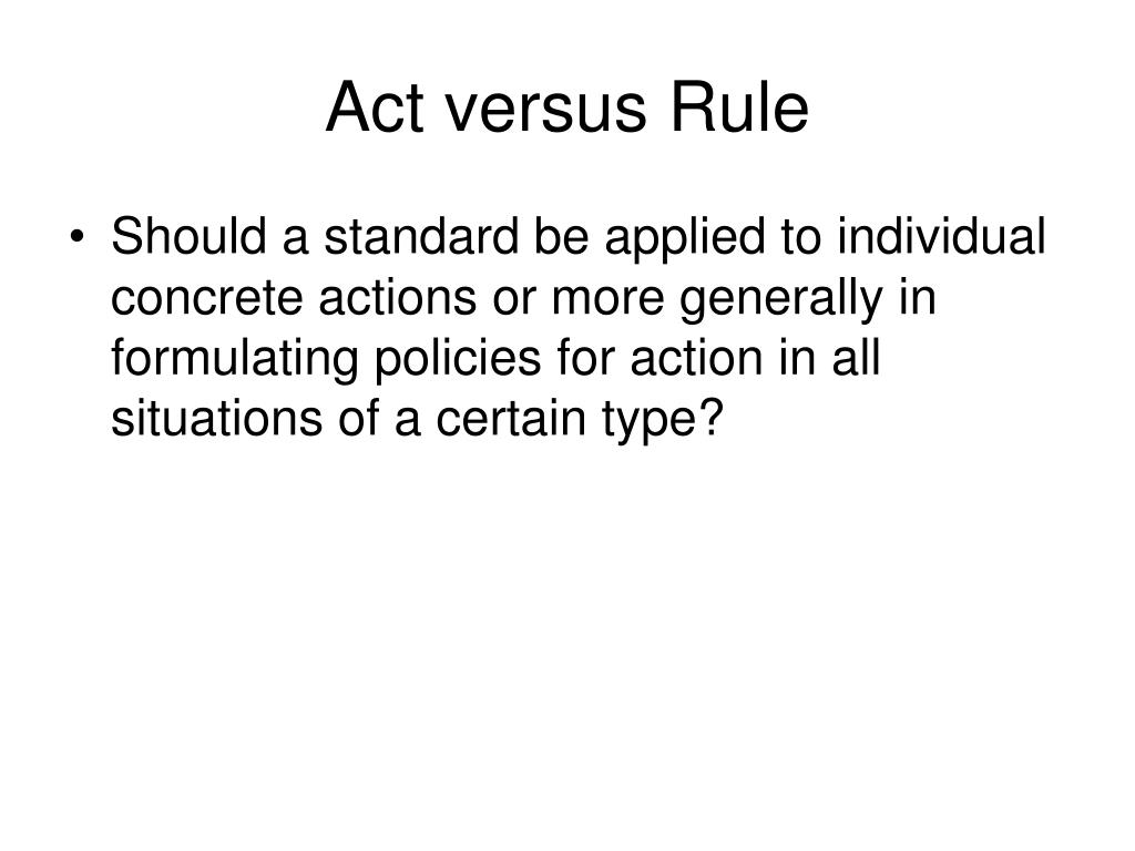 Act versus Rule
