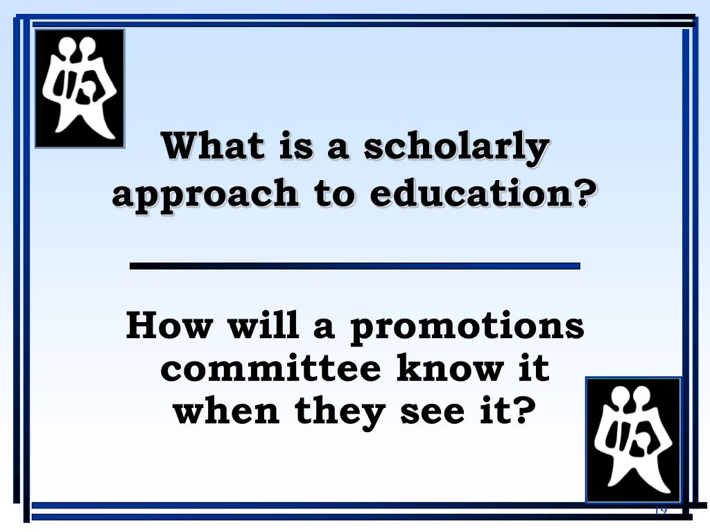 What is a scholarly approach to education?