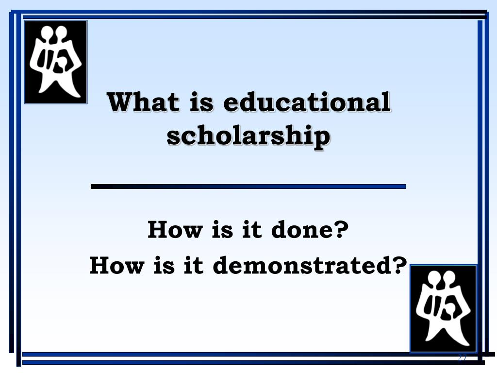 What is educational scholarship