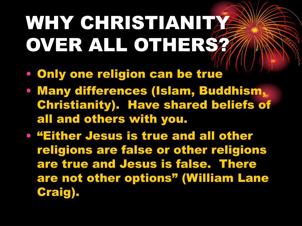 WHY CHRISTIANITY OVER ALL OTHERS?