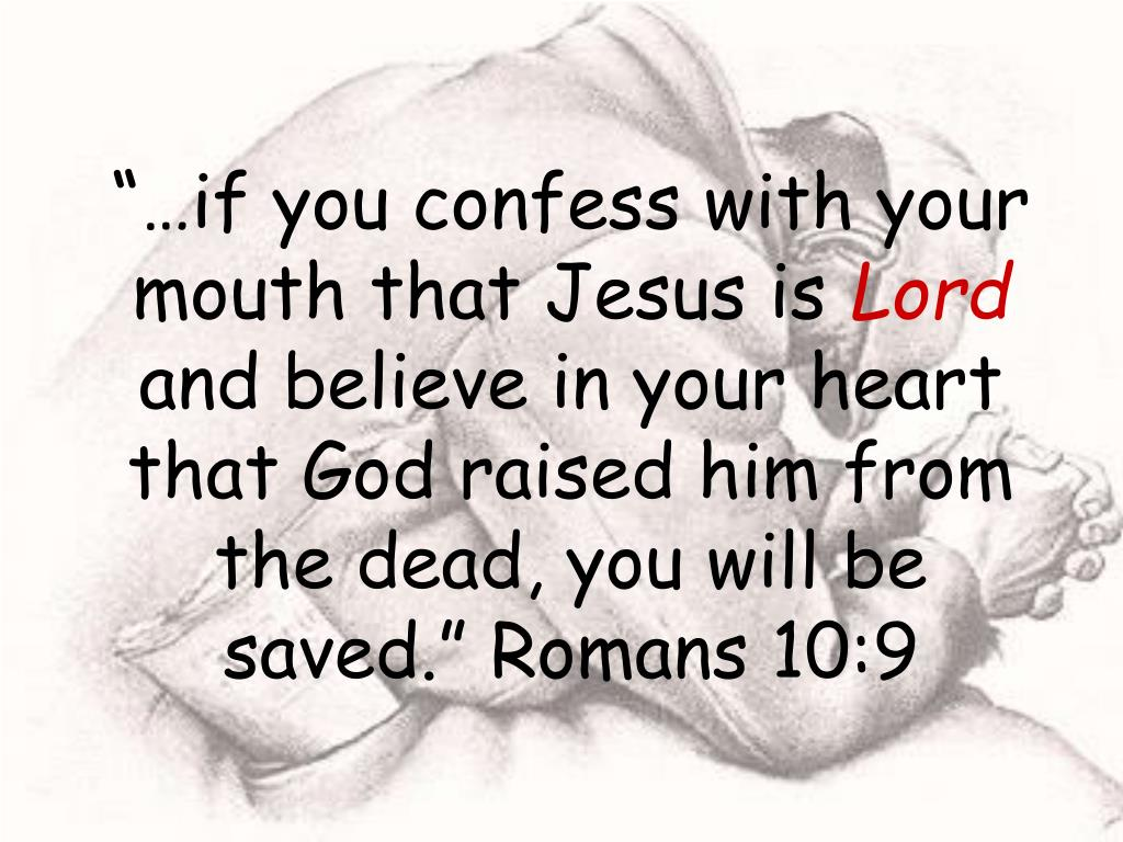 """""""…if you confess with your mouth that Jesus is"""