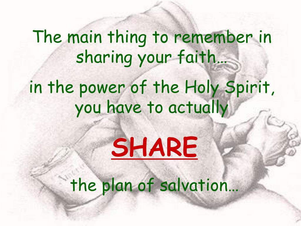 The main thing to remember in sharing your faith…