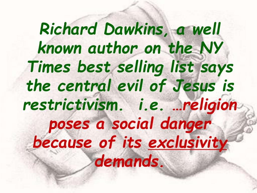 Richard Dawkins, a well known author on the NY Times best selling list says the central evil of Jesus is restrictivism.  i.e.