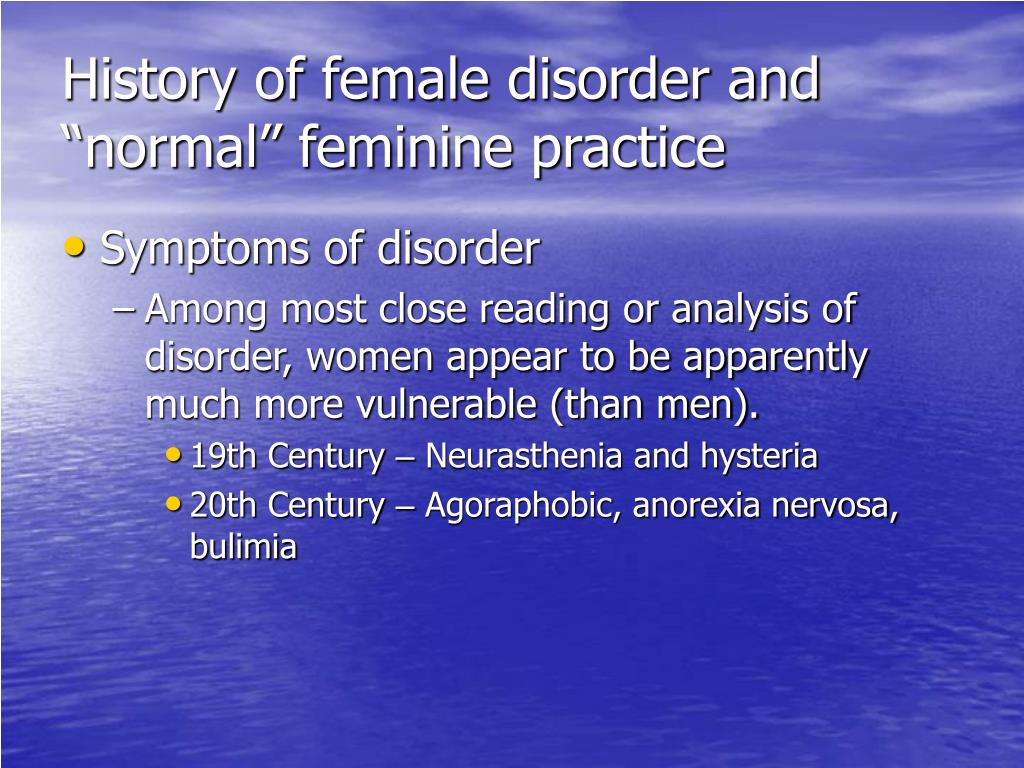 "History of female disorder and ""normal"" feminine practice"
