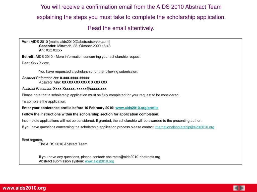 You will receive a confirmation email from the AIDS 2010 Abstract Team
