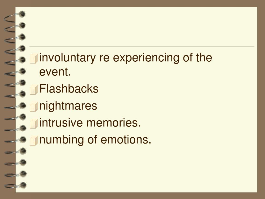involuntary re experiencing of the event.