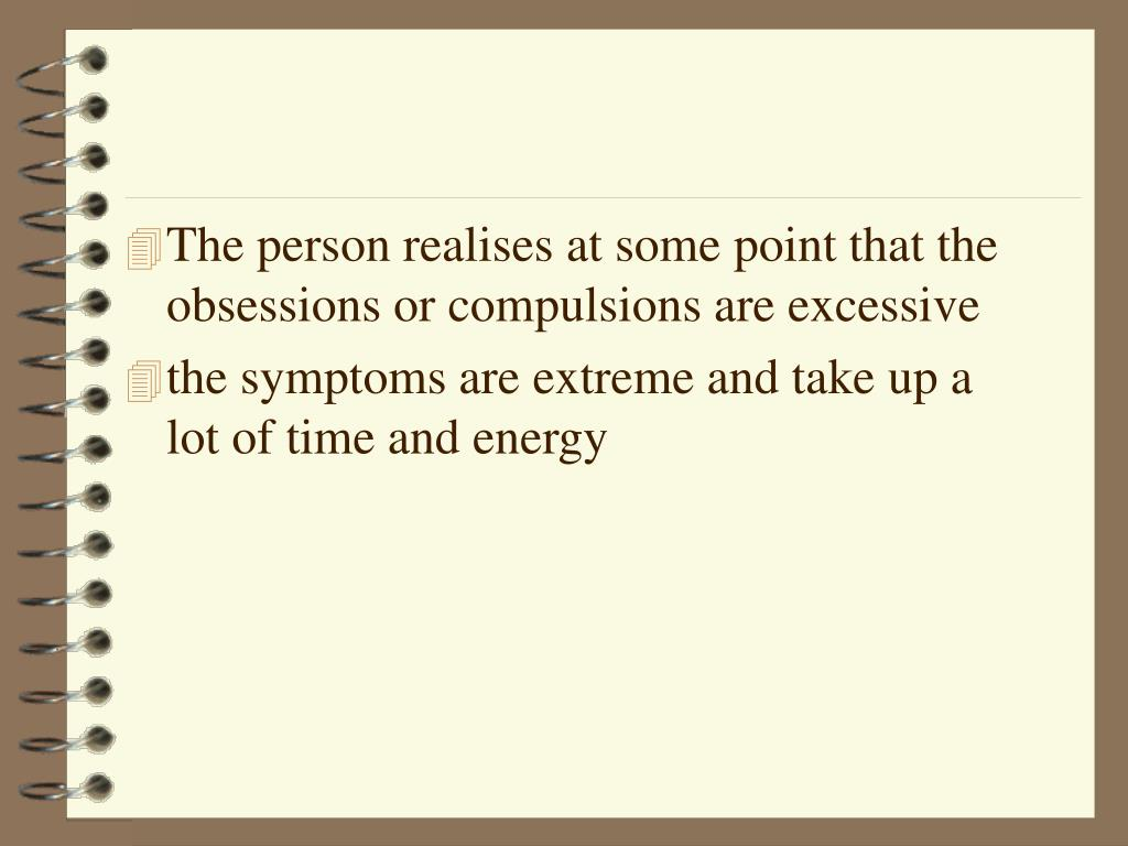 The person realises at some point that the obsessions or compulsions are excessive