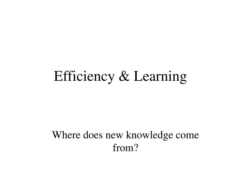 Efficiency & Learning