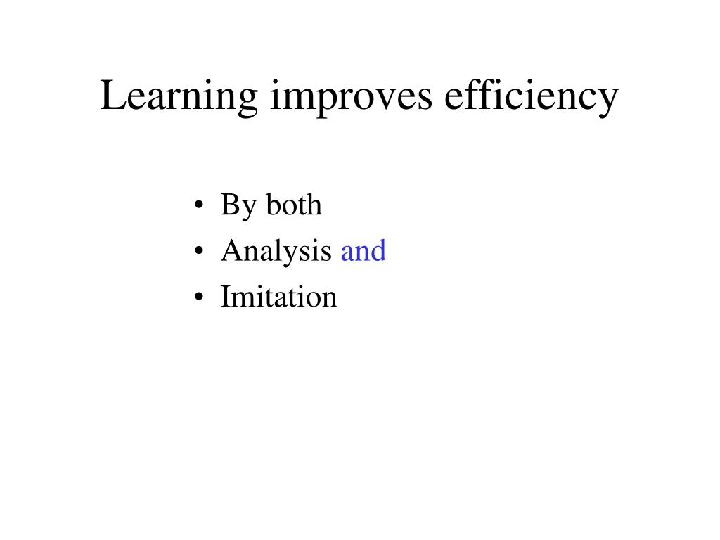 Learning improves efficiency