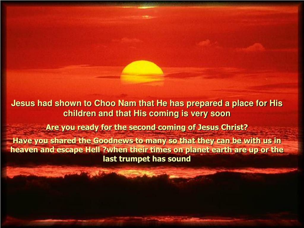 Jesus had shown to Choo Nam that He has prepared a place for His children and that His coming is very soon